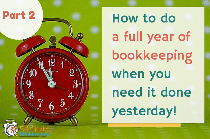 How to do a full year of bookkeeping when you need it done yesterday – Part 2