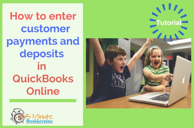 How to Enter Customer Payments and Deposits in QuickBooks Online